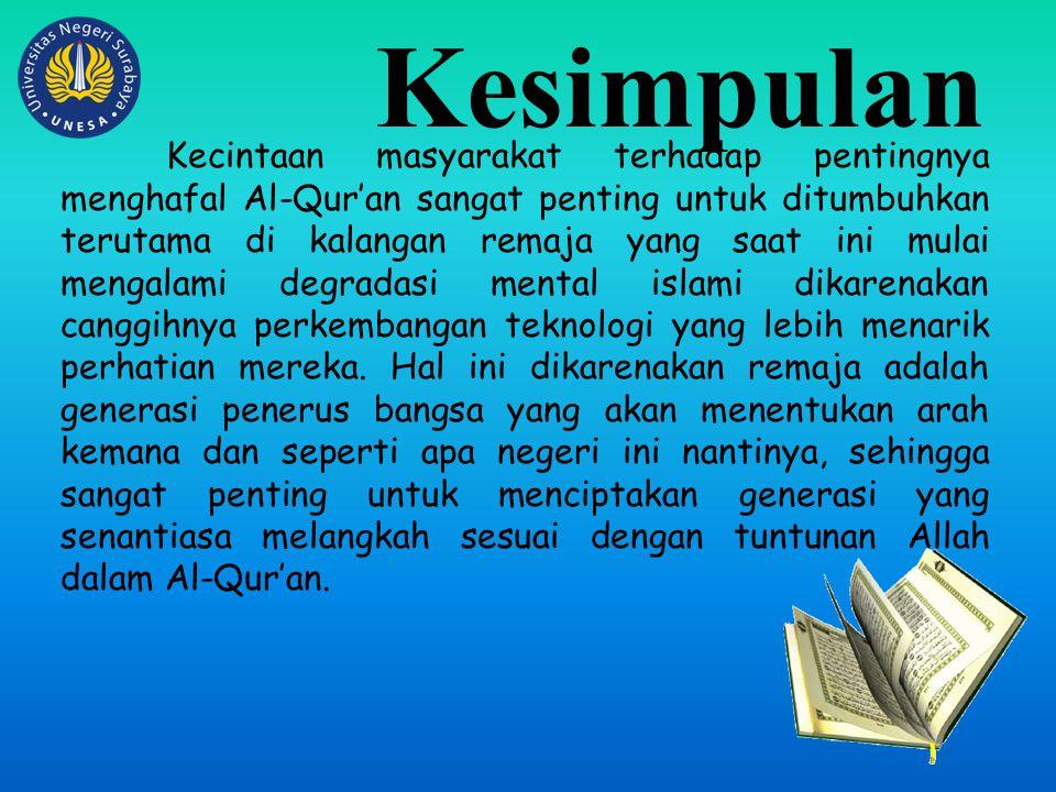 Kesimpulan Kecintaan masyarakat terhadap pentingnya menghafal Al-Qur'an sangat penting untuk ditumbuhkan terutama di kalangan remaja yang saat ini mul