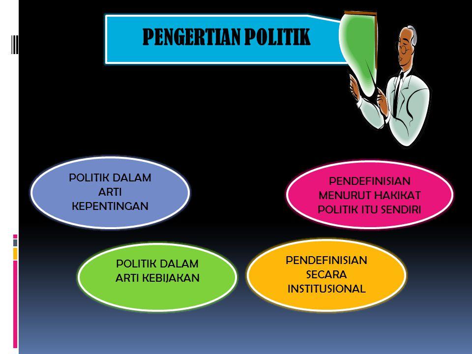 PENGERTIAN POLITIK POLITIK DALAM ARTI KEPENTINGAN PENDEFINISIAN SECARA INSTITUSIONAL POLITIK DALAM ARTI KEBIJAKAN PENDEFINISIAN MENURUT HAKIKAT POLITIK ITU SENDIRI