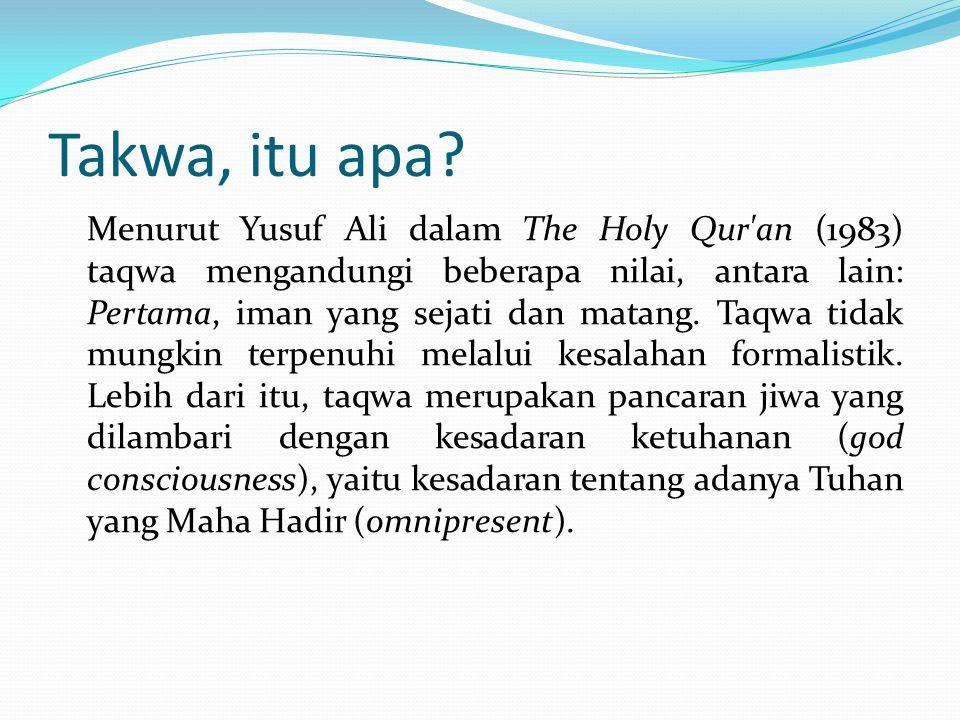 Takwa, itu apa? Menurut Yusuf Ali dalam The Holy Qur'an (1983) taqwa mengandungi beberapa nilai, antara lain: Pertama, iman yang sejati dan matang. Ta