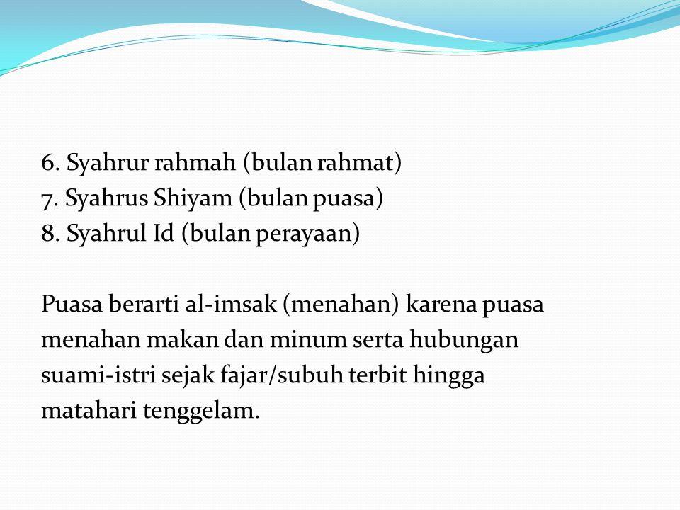 6. Syahrur rahmah (bulan rahmat) 7. Syahrus Shiyam (bulan puasa) 8. Syahrul Id (bulan perayaan) Puasa berarti al-imsak (menahan) karena puasa menahan