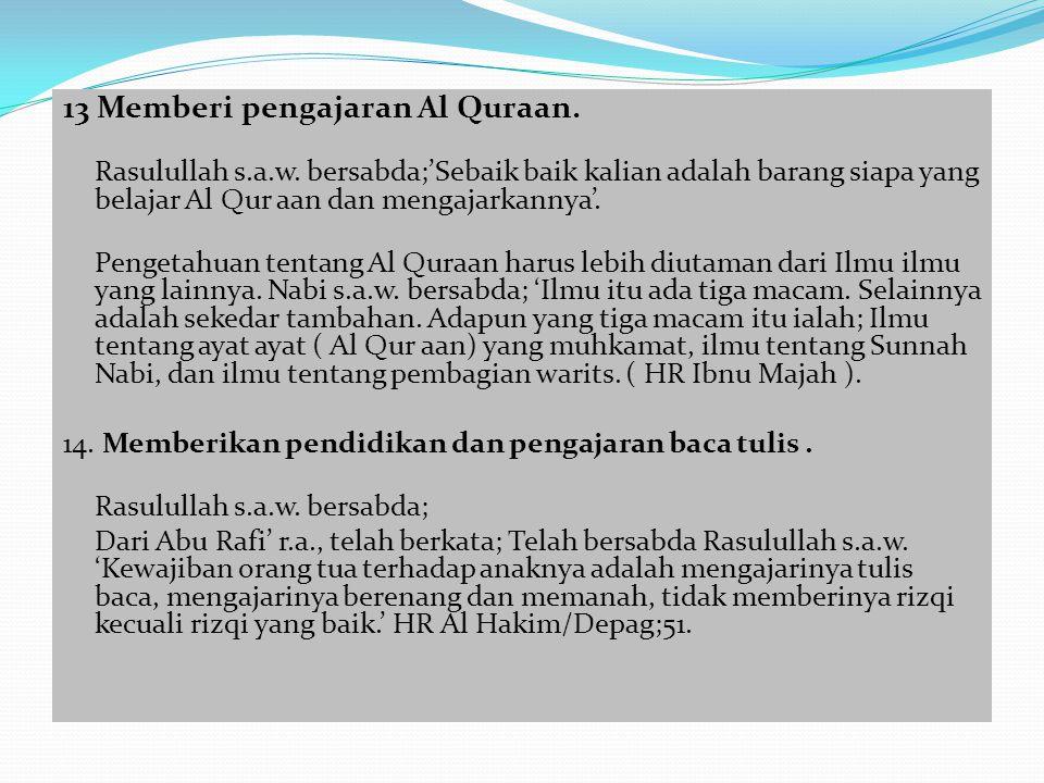 13 Memberi pengajaran Al Quraan. Rasulullah s.a.w. bersabda;'Sebaik baik kalian adalah barang siapa yang belajar Al Qur aan dan mengajarkannya'. Penge
