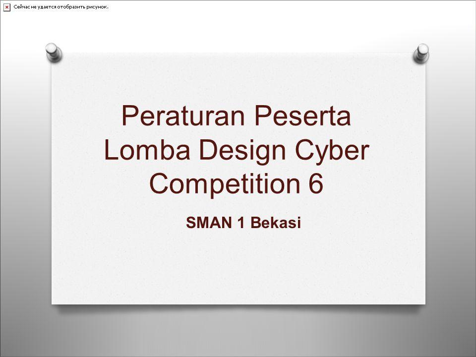 Peraturan Peserta Lomba Design Cyber Competition 6 SMAN 1 Bekasi