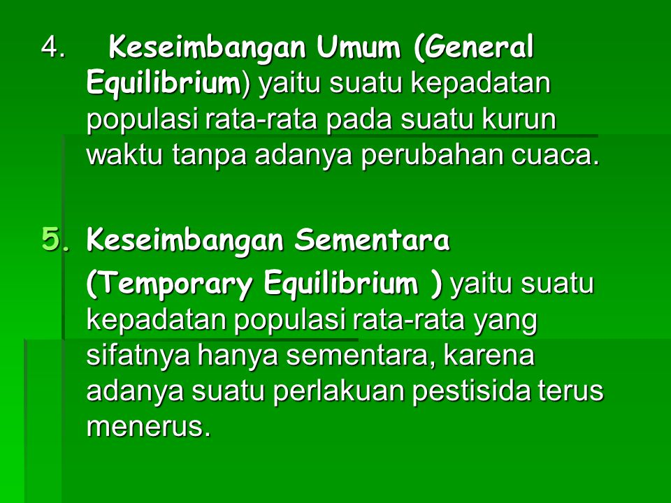 4. Keseimbangan Umum (General Equilibrium ) yaitu suatu kepadatan populasi rata-rata pada suatu kurun waktu tanpa adanya perubahan cuaca. 5.Keseimbang
