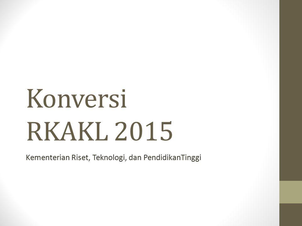 Konversi RKAKL 2015 Kementerian Riset, Teknologi, dan PendidikanTinggi
