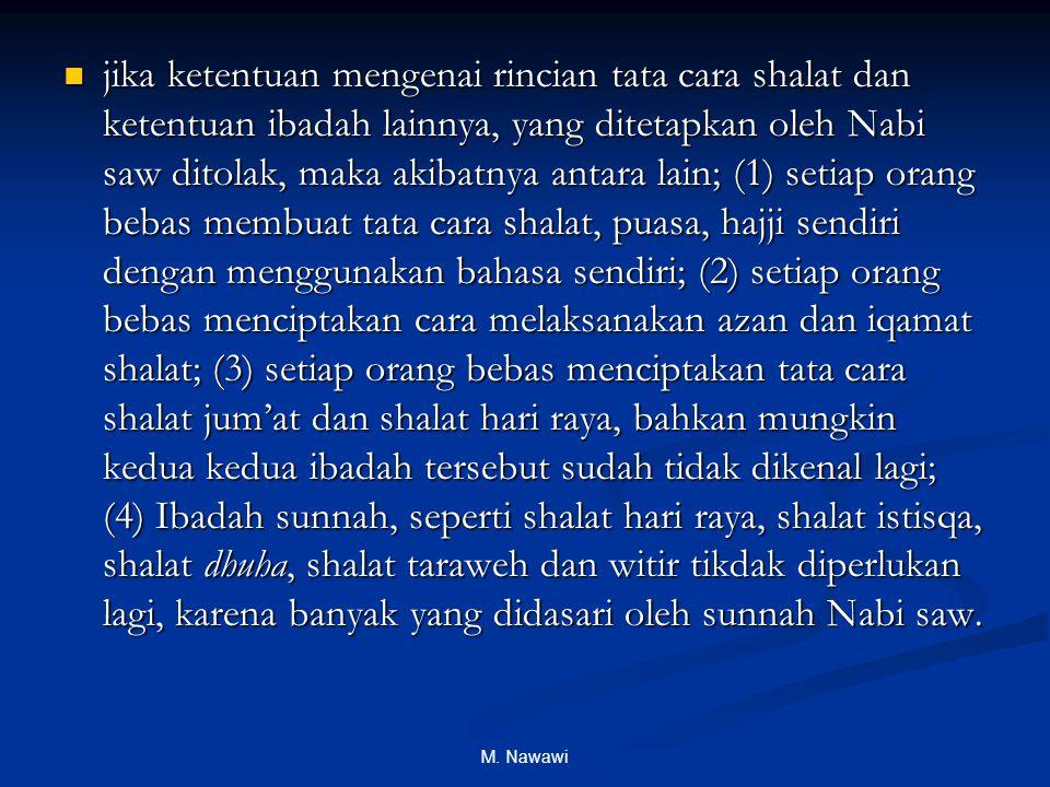 M. Nawawi jika ketentuan mengenai rincian tata cara shalat dan ketentuan ibadah lainnya, yang ditetapkan oleh Nabi saw ditolak, maka akibatnya antara