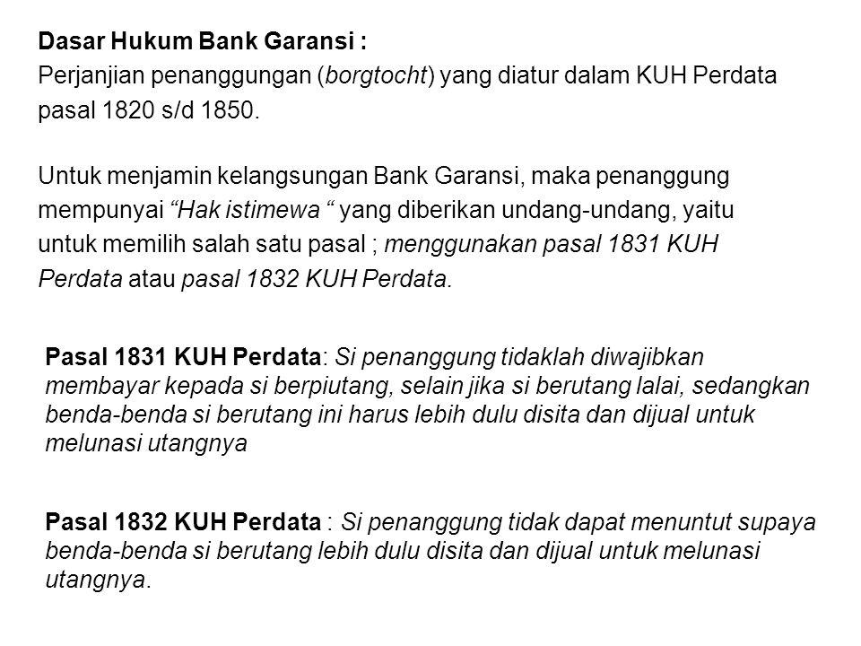 Dasar Hukum Bank Garansi : Perjanjian penanggungan (borgtocht) yang diatur dalam KUH Perdata pasal 1820 s/d 1850. Untuk menjamin kelangsungan Bank Gar