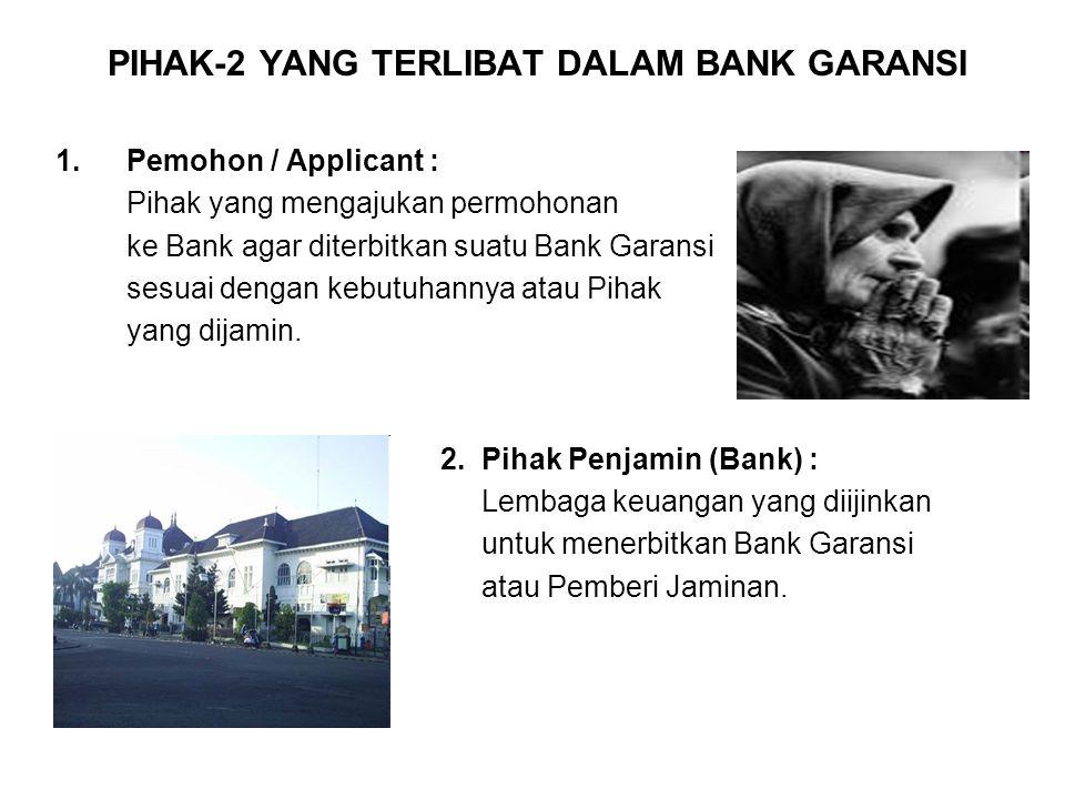 PIHAK-2 YANG TERLIBAT DALAM BANK GARANSI 1.Pemohon / Applicant : Pihak yang mengajukan permohonan ke Bank agar diterbitkan suatu Bank Garansi sesuai dengan kebutuhannya atau Pihak yang dijamin.