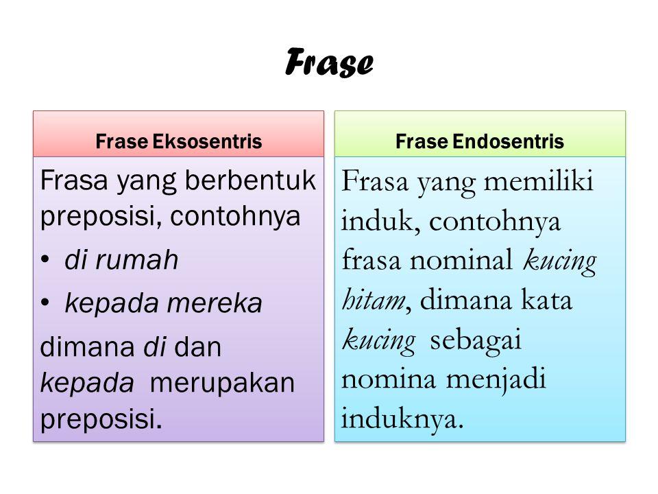 Frase Frase Eksosentris Frasa yang berbentuk preposisi, contohnya di rumah kepada mereka dimana di dan kepada merupakan preposisi. Frasa yang berbentu