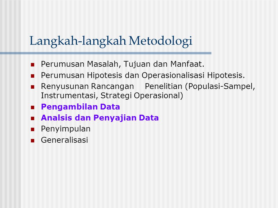 Langkah-langkah Metodologi Perumusan Masalah, Tujuan dan Manfaat. Perumusan Hipotesis dan Operasionalisasi Hipotesis. Renyusunan Rancangan Penelitian