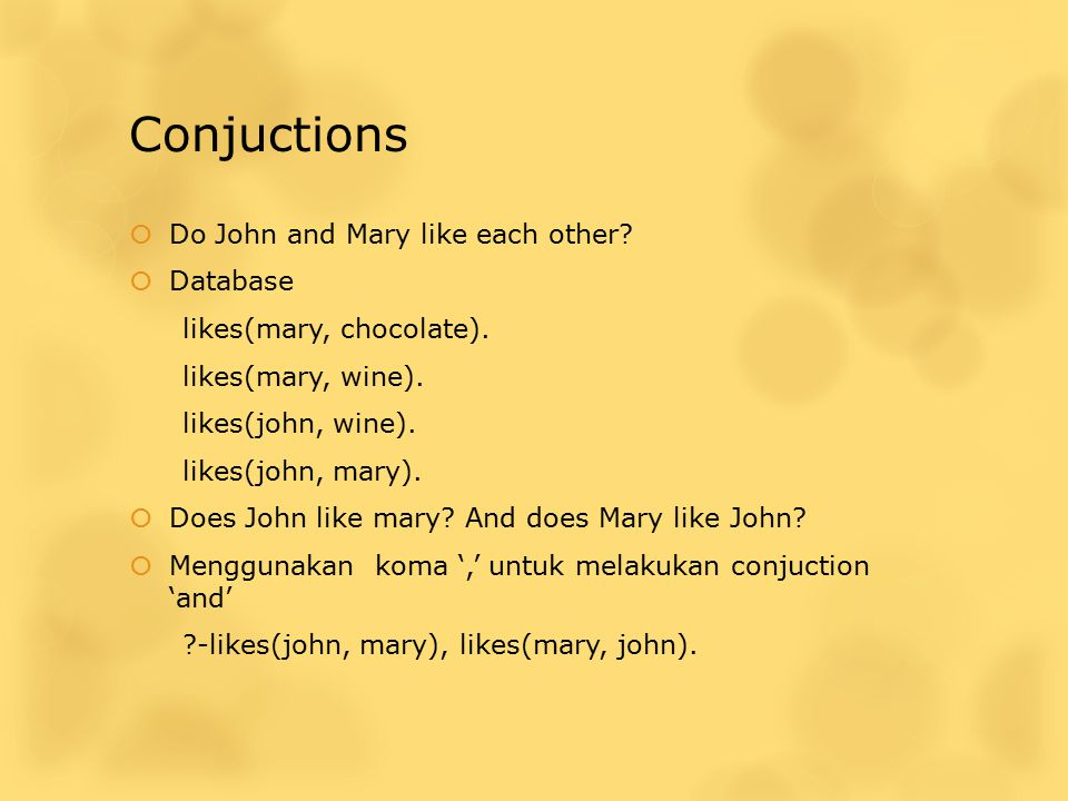 Conjuctions  Do John and Mary like each other. Database likes(mary, chocolate).