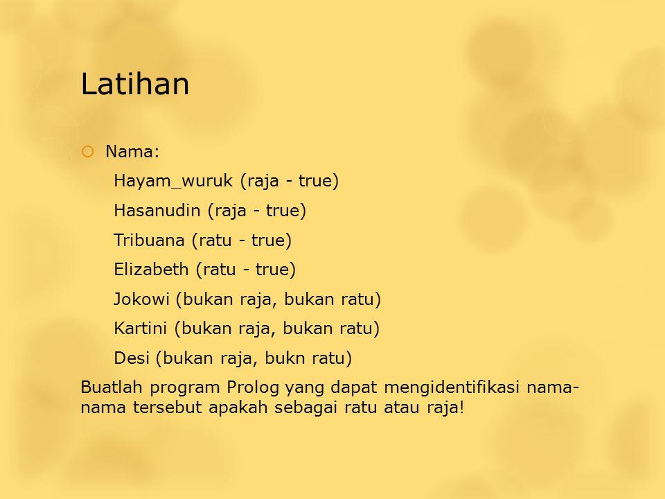 Latihan  Nama: Hayam_wuruk (raja - true) Hasanudin (raja - true) Tribuana (ratu - true) Elizabeth (ratu - true) Jokowi (bukan raja, bukan ratu) Karti