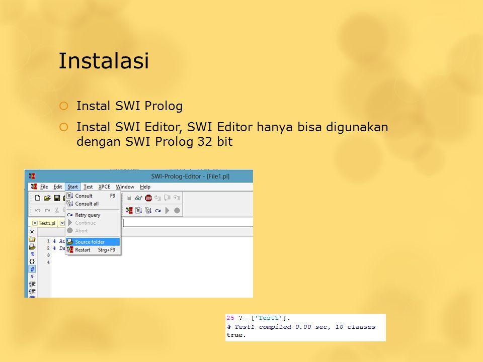 Instalasi  Instal SWI Prolog  Instal SWI Editor, SWI Editor hanya bisa digunakan dengan SWI Prolog 32 bit