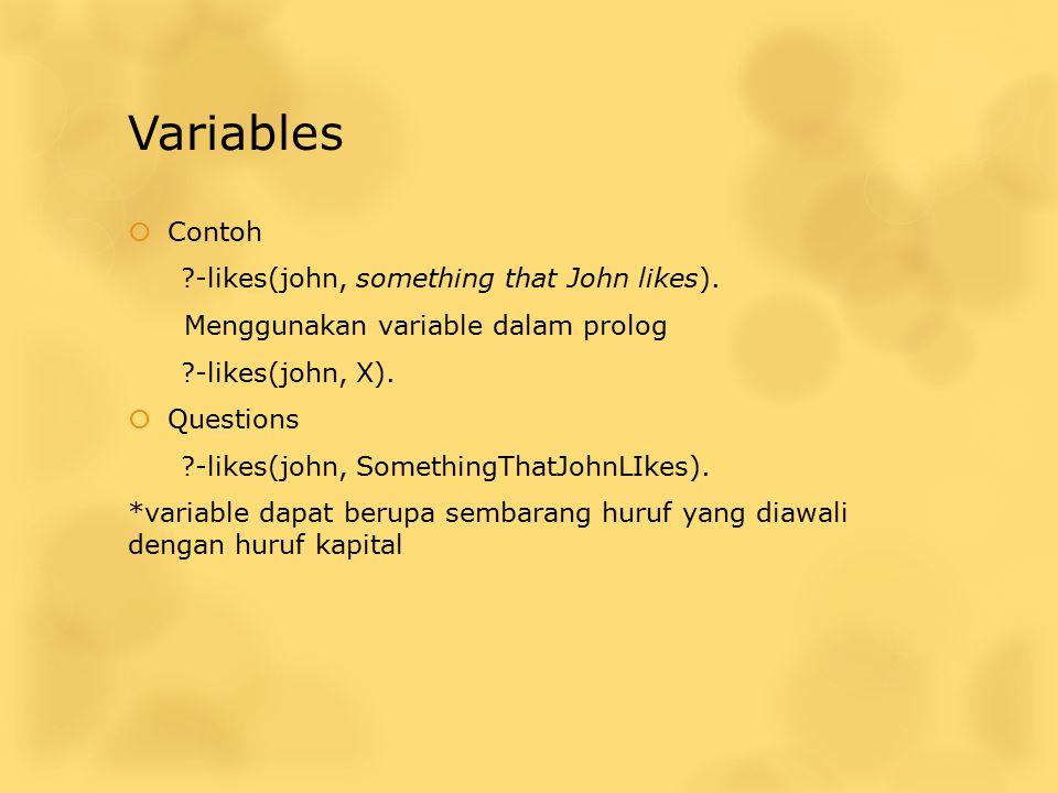 Variables  Contoh ?-likes(john, something that John likes). Menggunakan variable dalam prolog ?-likes(john, X).  Questions ?-likes(john, SomethingTh