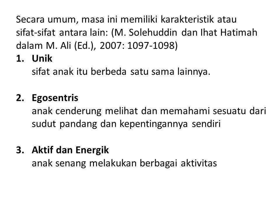 Secara umum, masa ini memiliki karakteristik atau sifat-sifat antara lain: (M. Solehuddin dan Ihat Hatimah dalam M. Ali (Ed.), 2007: 1097-1098) 1.Unik