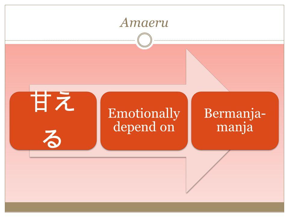 Tiga Karakteristik Amae Amae terhubung dengan psikologi di masa pertumbuhan Amae sebagai bahasa non verbal Amae termasuk dalam esensi hubungan personal seseorang (emosi dalam hubungan)