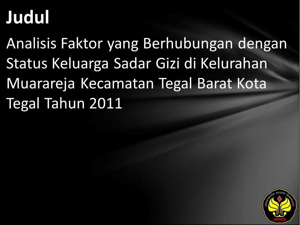 Judul Analisis Faktor yang Berhubungan dengan Status Keluarga Sadar Gizi di Kelurahan Muarareja Kecamatan Tegal Barat Kota Tegal Tahun 2011