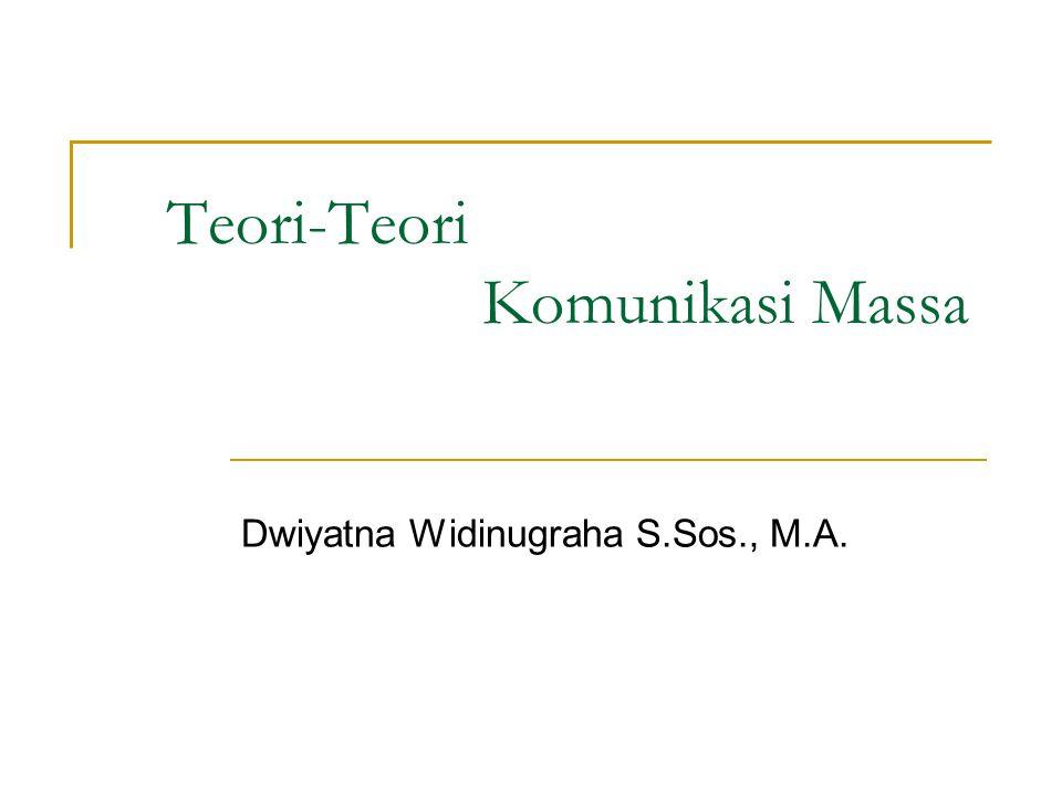 Teori-Teori Komunikasi Massa Dwiyatna Widinugraha S.Sos., M.A.