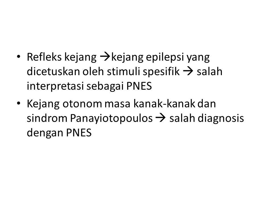 Refleks kejang  kejang epilepsi yang dicetuskan oleh stimuli spesifik  salah interpretasi sebagai PNES Kejang otonom masa kanak-kanak dan sindrom Panayiotopoulos  salah diagnosis dengan PNES