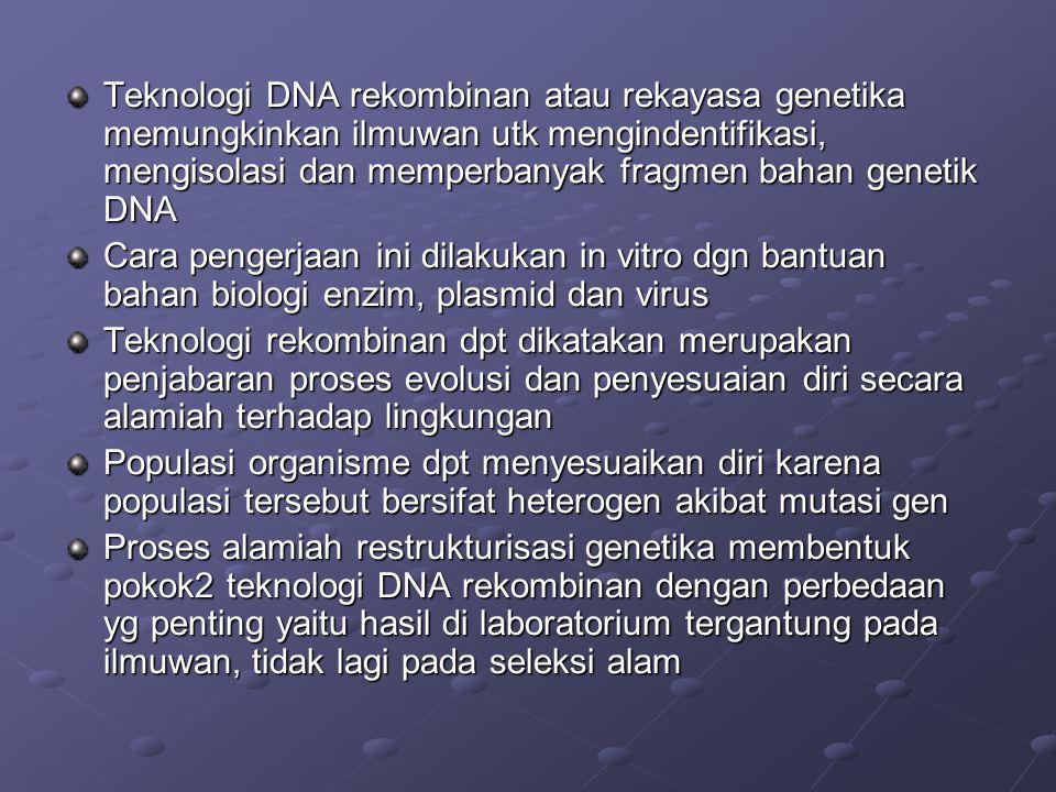 Teknologi DNA rekombinan atau rekayasa genetika memungkinkan ilmuwan utk mengindentifikasi, mengisolasi dan memperbanyak fragmen bahan genetik DNA Car
