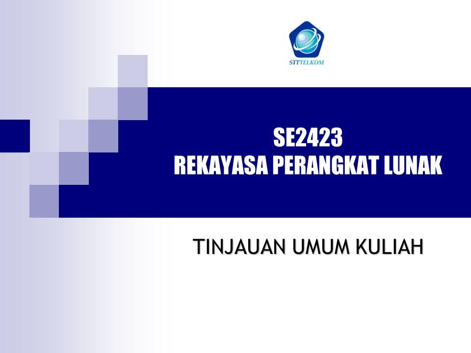 SE2423 REKAYASA PERANGKAT LUNAK TINJAUAN UMUM KULIAH
