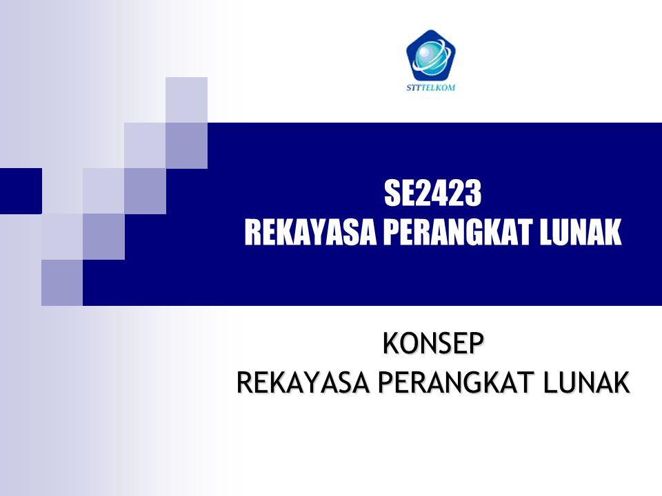 SE2423 REKAYASA PERANGKAT LUNAK KONSEP REKAYASA PERANGKAT LUNAK