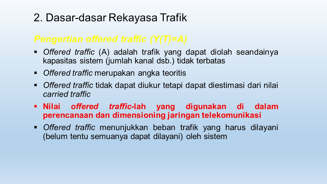 2. Dasar-dasar Rekayasa Trafik Pengertian offered traffic (Y(T)=A)  Offered traffic (A) adalah trafik yang dapat diolah seandainya kapasitas sistem (