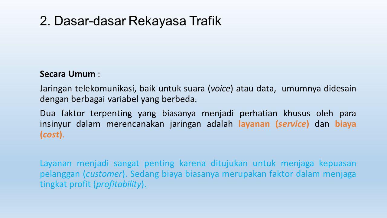 2. Dasar-dasar Rekayasa Trafik Secara Umum : Jaringan telekomunikasi, baik untuk suara (voice) atau data, umumnya didesain dengan berbagai variabel ya