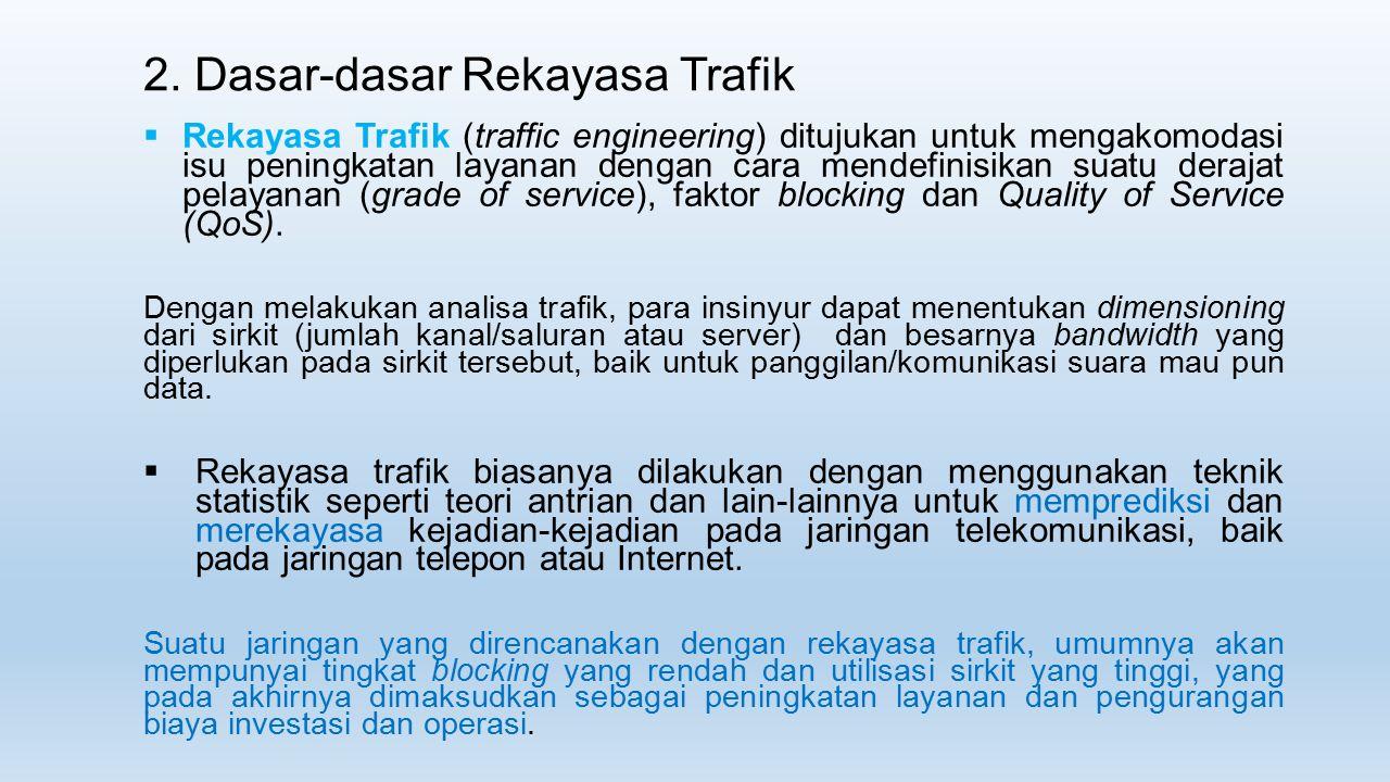  Rekayasa Trafik (traffic engineering) ditujukan untuk mengakomodasi isu peningkatan layanan dengan cara mendefinisikan suatu derajat pelayanan (grad