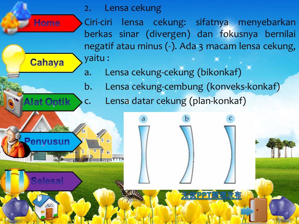 2. Lensa cekung Ciri-ciri lensa cekung: sifatnya menyebarkan berkas sinar (divergen) dan fokusnya bernilai negatif atau minus (-). Ada 3 macam lensa c