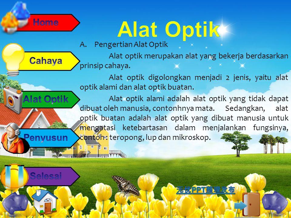 A.Pengertian Alat Optik Alat optik merupakan alat yang bekerja berdasarkan prinsip cahaya. Alat optik digolongkan menjadi 2 jenis, yaitu alat optik al