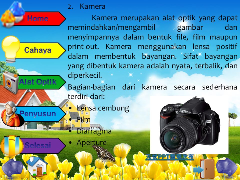 2. Kamera Kamera merupakan alat optik yang dapat memindahkan/mengambil gambar dan menyimpannya dalam bentuk file, film maupun print-out. Kamera menggu