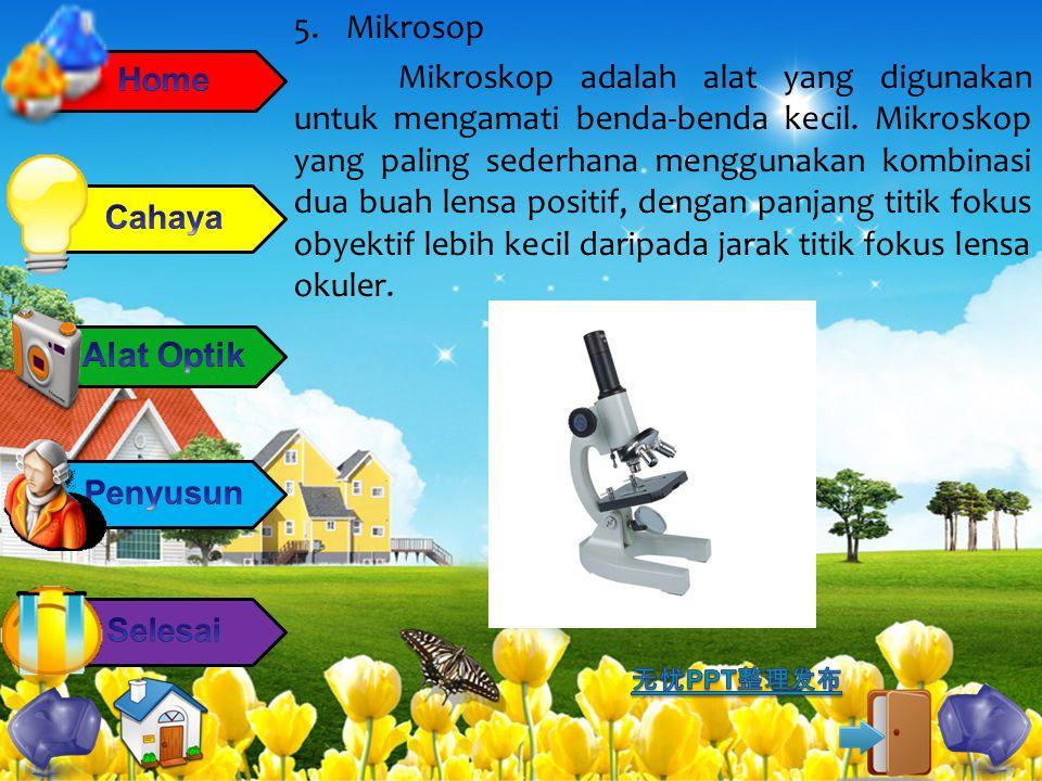 5.Mikrosop Mikroskop adalah alat yang digunakan untuk mengamati benda-benda kecil. Mikroskop yang paling sederhana menggunakan kombinasi dua buah lens