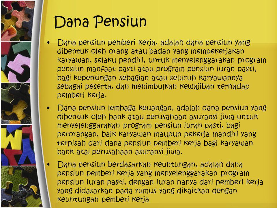 Dana Pensiun Dana pensiun pemberi kerja, adalah dana pensiun yang dibentuk oleh orang atau badan yang mempekerjakan karyawan, selaku pendiri, untuk me