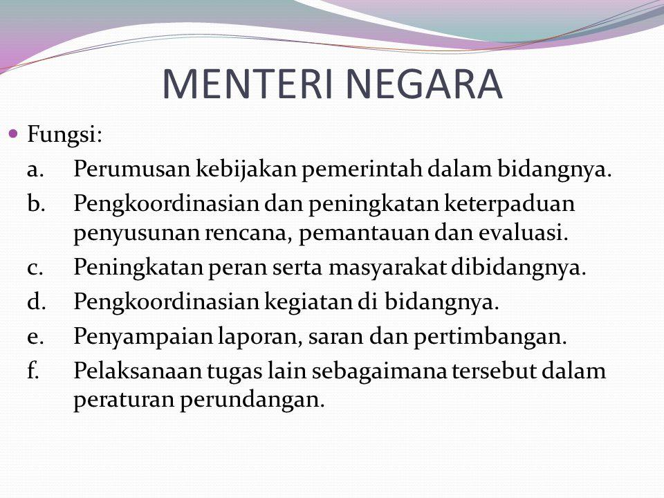 MENTERI NEGARA Fungsi: a.Perumusan kebijakan pemerintah dalam bidangnya. b.Pengkoordinasian dan peningkatan keterpaduan penyusunan rencana, pemantauan