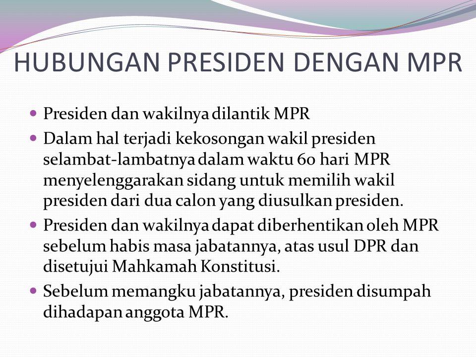 HUBUNGAN PRESIDEN DENGAN MPR Presiden dan wakilnya dilantik MPR Dalam hal terjadi kekosongan wakil presiden selambat-lambatnya dalam waktu 60 hari MPR