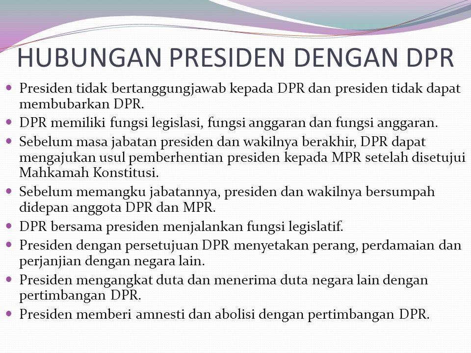 HUBUNGAN PRESIDEN DENGAN DPR Presiden tidak bertanggungjawab kepada DPR dan presiden tidak dapat membubarkan DPR. DPR memiliki fungsi legislasi, fungs
