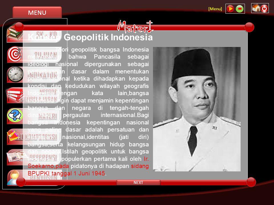 MENU [Menu] NEXT Teori geopolitik bangsa Indonesia menyatakan bahwa Pancasila sebagai ideologi nasional dipergunakan sebagai pertimbangan dasar dalam