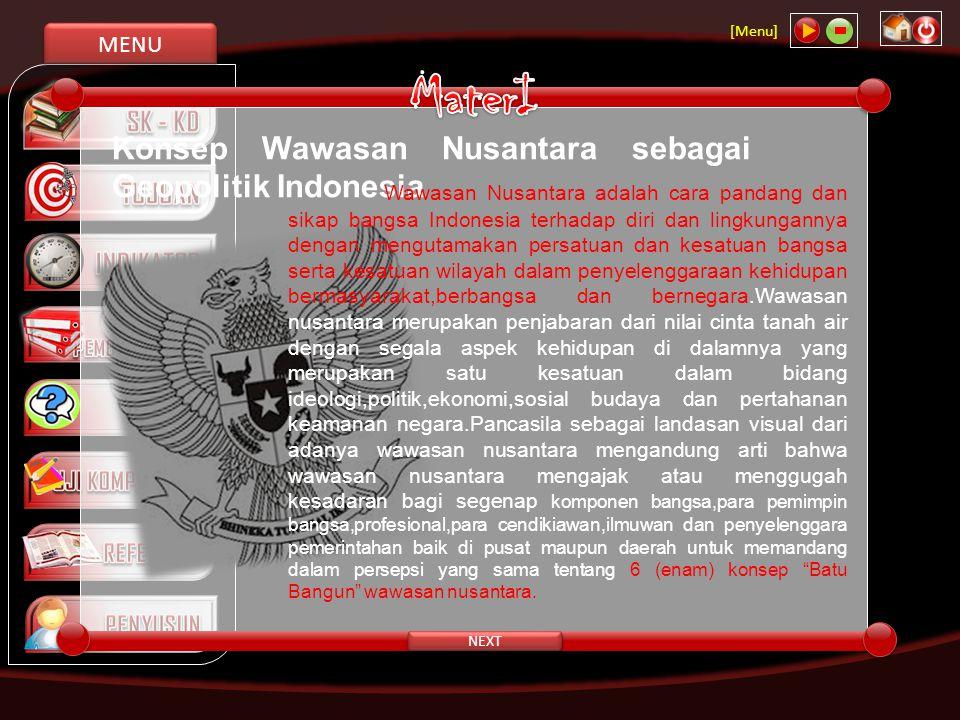 MENU [Menu] NEXT Konsep Wawasan Nusantara sebagai Geopolitik Indonesia Wawasan Nusantara adalah cara pandang dan sikap bangsa Indonesia terhadap diri