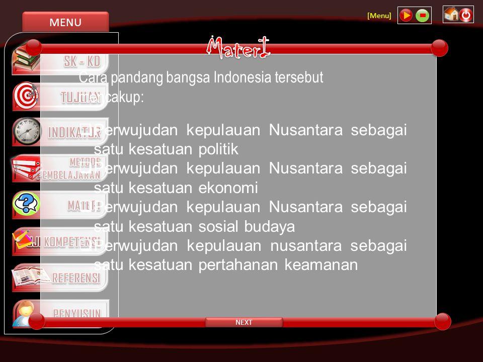 MENU [Menu] NEXT  Perwujudan kepulauan Nusantara sebagai satu kesatuan politik  Perwujudan kepulauan Nusantara sebagai satu kesatuan ekonomi  Perwu