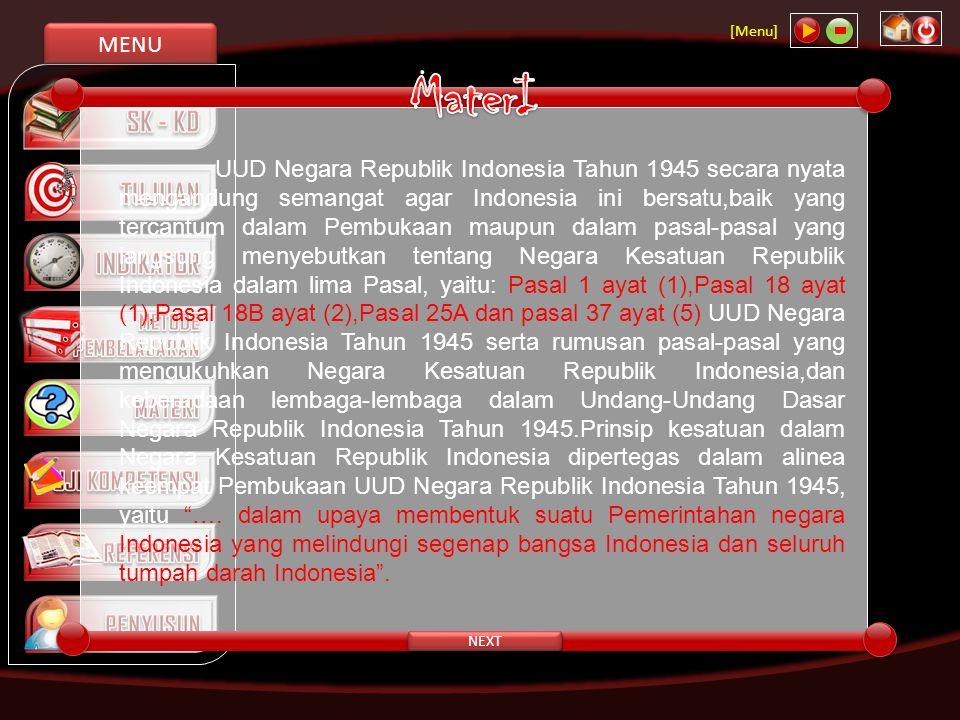 MENU [Menu] NEXT UUD Negara Republik Indonesia Tahun 1945 secara nyata mengandung semangat agar Indonesia ini bersatu,baik yang tercantum dalam Pembuk