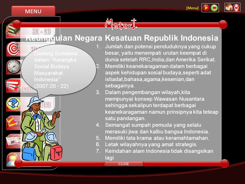 MENU [Menu] CLOSE Keunggulan Negara Kesatuan Republik Indonesia 1. Jumlah dan potensi penduduknya yang cukup besar, yaitu menempati urutan keempat di