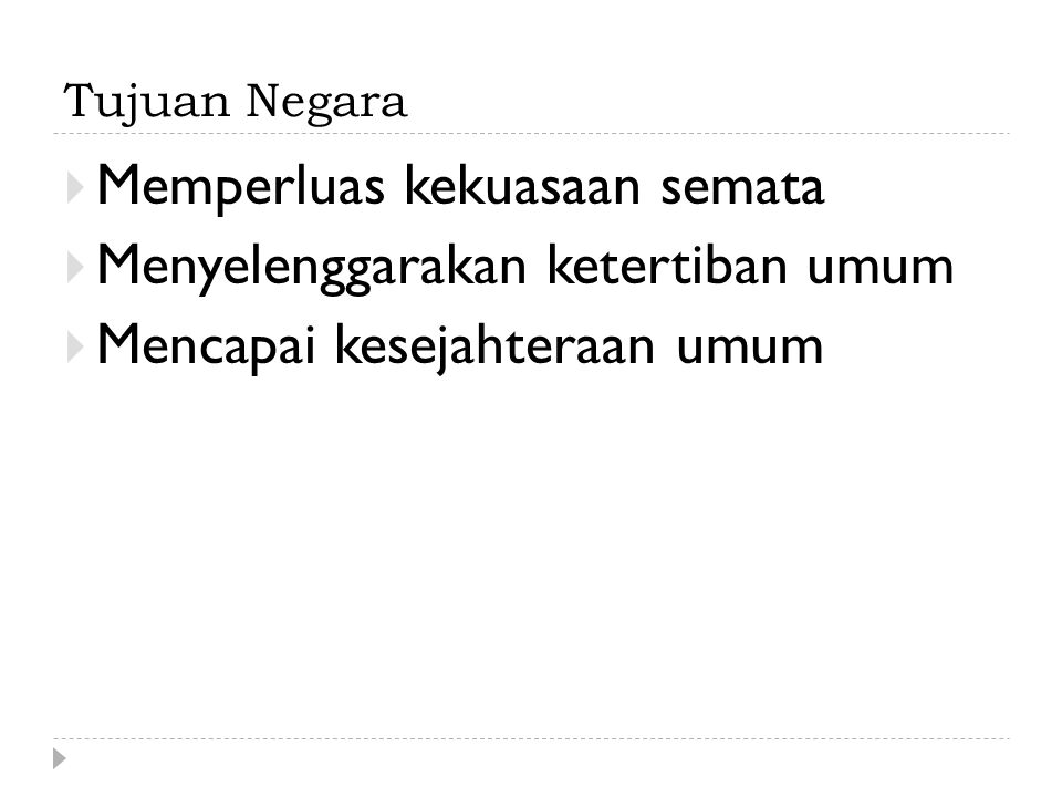 Tujuan Negara Kesatuan Republik Indonesia (Alinea IV Pembukaan UUD 1945)  Melindungi segenap bangsa Indonesia dan seluruh tumpah darah Indonesia.