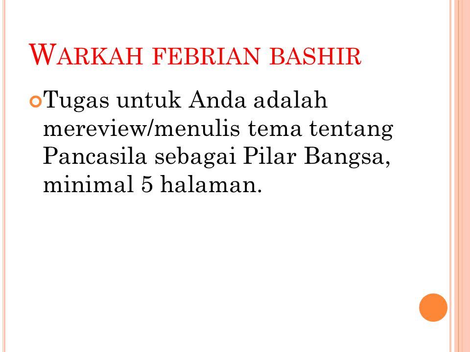 W ARKAH FEBRIAN BASHIR Tugas untuk Anda adalah mereview/menulis tema tentang Pancasila sebagai Pilar Bangsa, minimal 5 halaman.