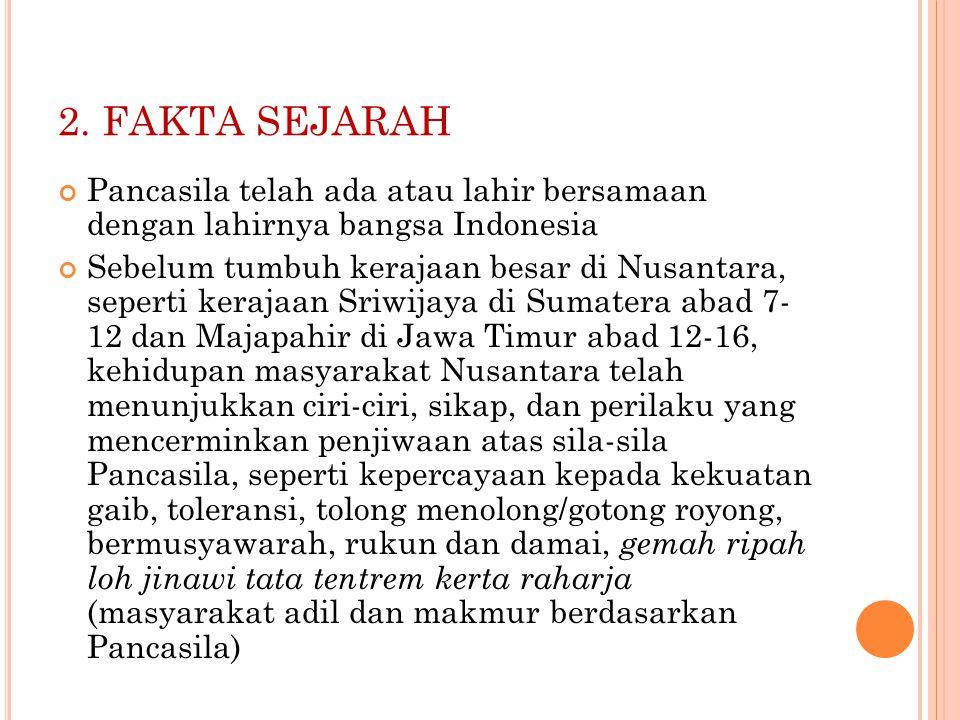 2. FAKTA SEJARAH Pancasila telah ada atau lahir bersamaan dengan lahirnya bangsa Indonesia Sebelum tumbuh kerajaan besar di Nusantara, seperti kerajaa