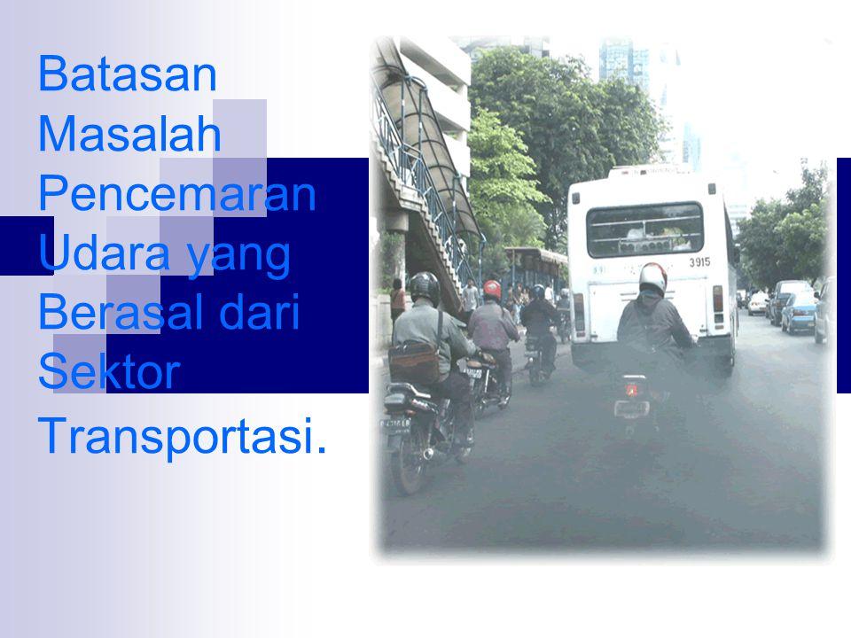 Batasan Masalah Pencemaran Udara yang Berasal dari Sektor Transportasi.