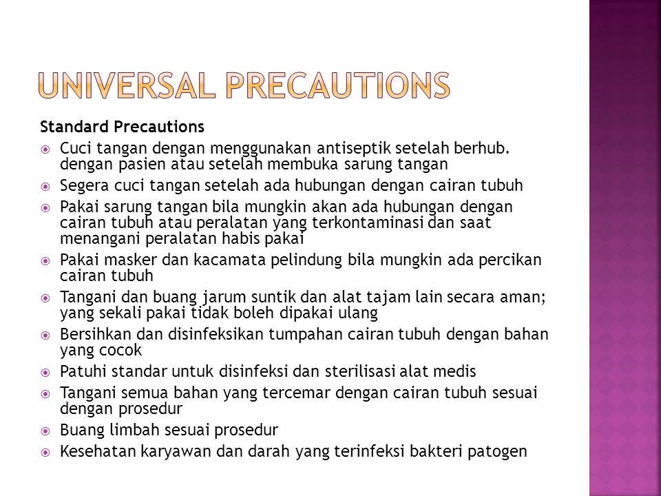 Standard Precautions  Cuci tangan dengan menggunakan antiseptik setelah berhub. dengan pasien atau setelah membuka sarung tangan  Segera cuci tangan