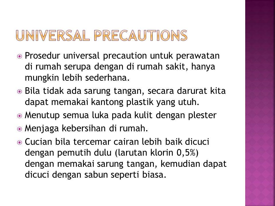  Prosedur universal precaution untuk perawatan di rumah serupa dengan di rumah sakit, hanya mungkin lebih sederhana.  Bila tidak ada sarung tangan,