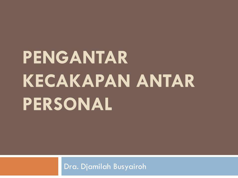 PENGANTAR KECAKAPAN ANTAR PERSONAL Dra. Djamilah Busyairoh