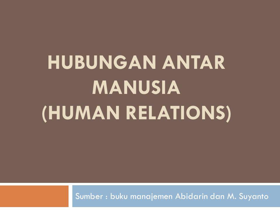 HUBUNGAN ANTAR MANUSIA (HUMAN RELATIONS) Sumber : buku manajemen Abidarin dan M. Suyanto