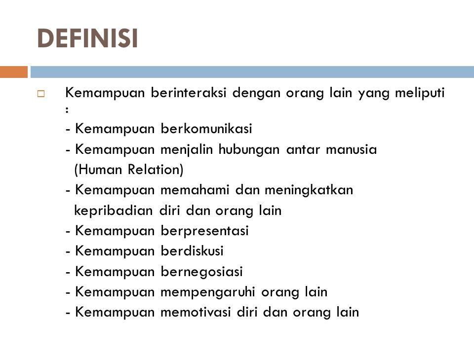 DEFINISI  Kemampuan berinteraksi dengan orang lain yang meliputi : - Kemampuan berkomunikasi - Kemampuan menjalin hubungan antar manusia (Human Relat